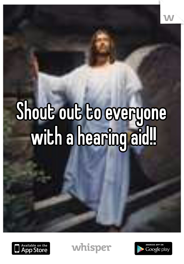 Shout out to everyone with a hearing aid!!