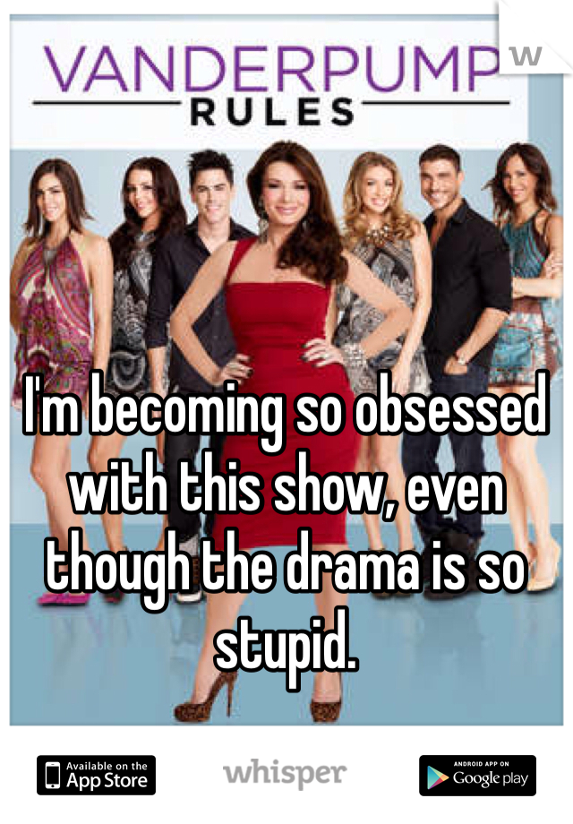 I'm becoming so obsessed with this show, even though the drama is so stupid.