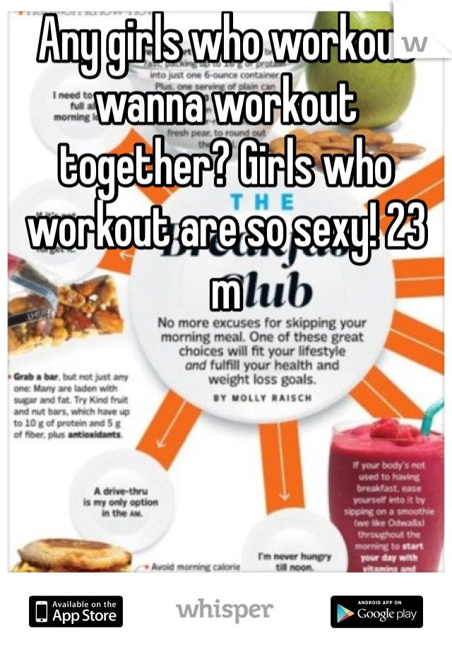Any girls who workout wanna workout together? Girls who workout are so sexy! 23 m