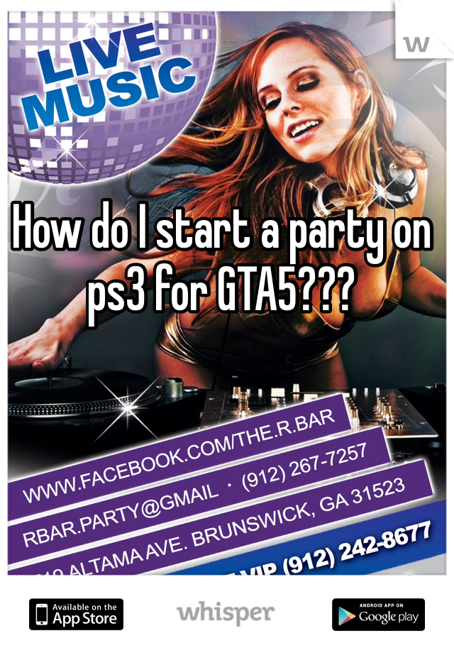 How do I start a party on ps3 for GTA5???