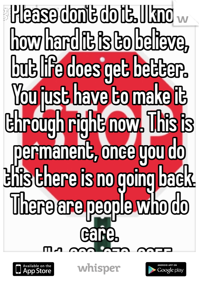 Please don't do it. I know how hard it is to believe, but life does get better. You just have to make it through right now. This is permanent, once you do this there is no going back. There are people who do care.  call 1-800-273-8255 National Suicide Prevention Lifeline