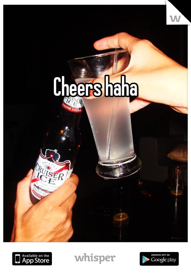 Cheers haha