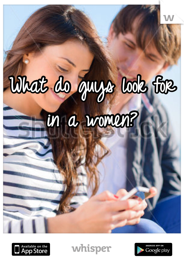 What do guys look for in a women?