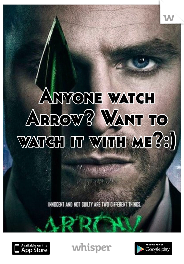Anyone watch Arrow? Want to watch it with me?:)