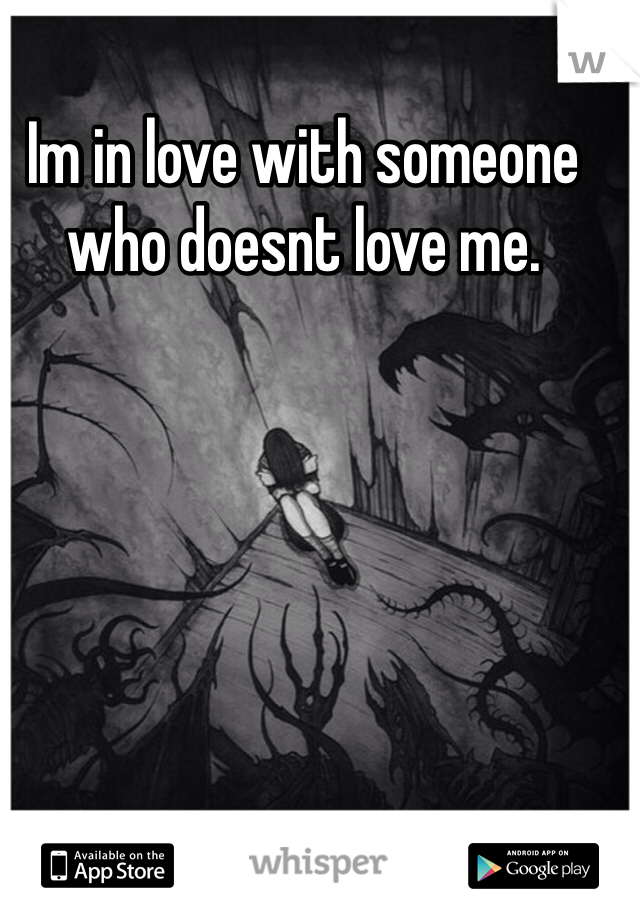Im in love with someone who doesnt love me.