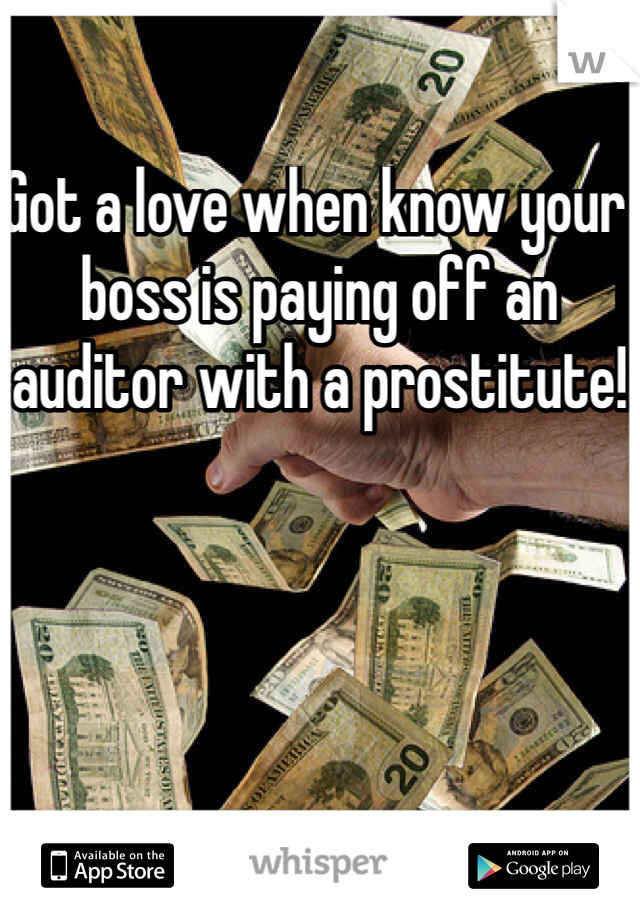 Got a love when know your boss is paying off an auditor with a prostitute!