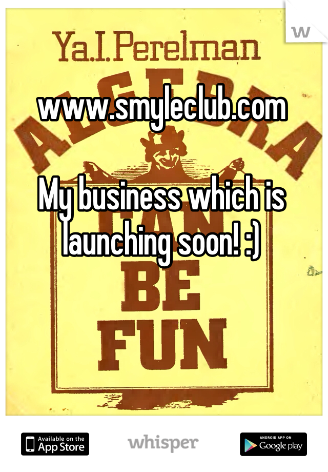 www.smyleclub.com  My business which is launching soon! :)