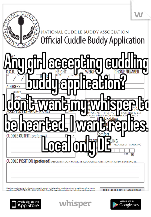 Any girl accepting cuddling buddy application?  I don't want my whisper to be hearted. I want replies.  Local only DE