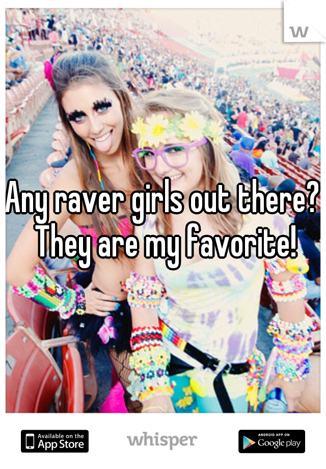 Any raver girls out there? They are my favorite!
