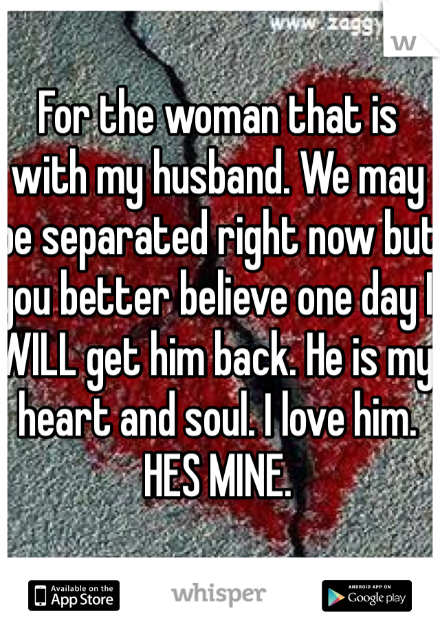 For the woman that is with my husband  We may be separated