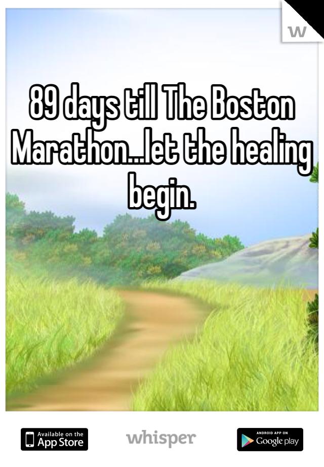 89 days till The Boston Marathon...let the healing begin.