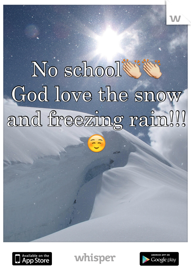No school👏👏 God love the snow and freezing rain!!! ☺️