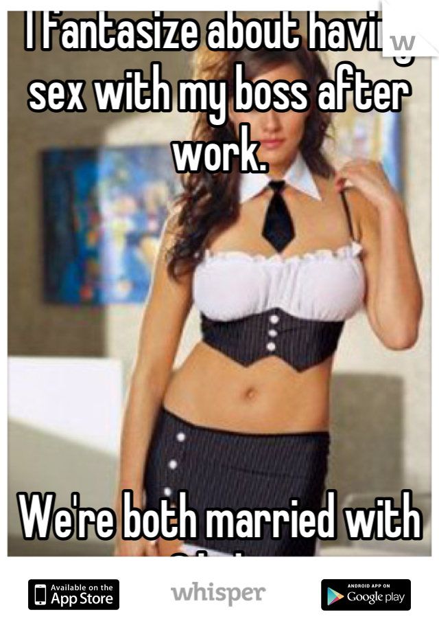 Had sex with my boss