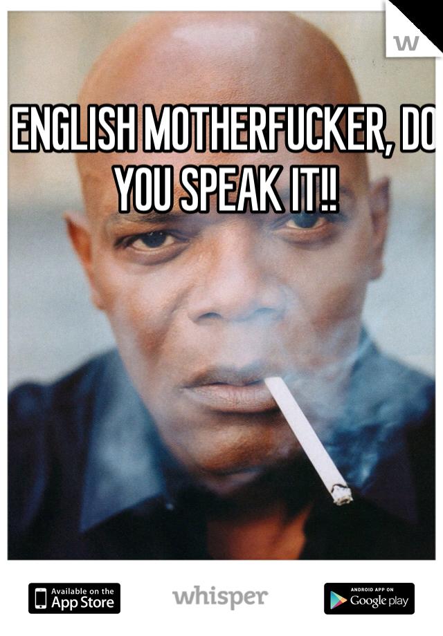 English Motherfucker Do You Speak It