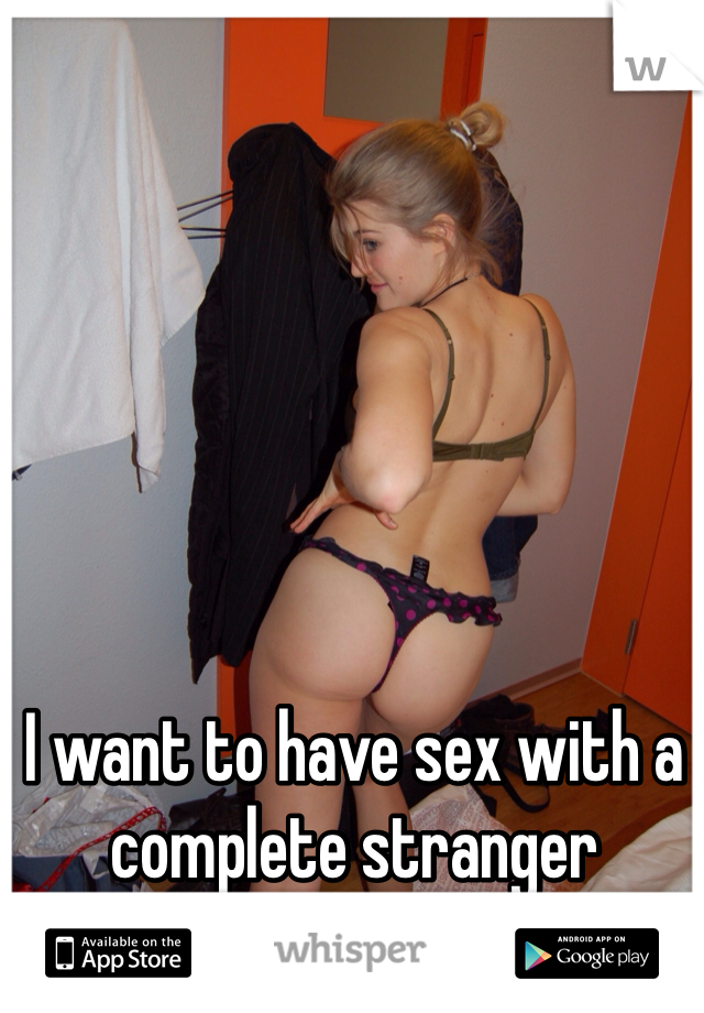Sex with complete stranger