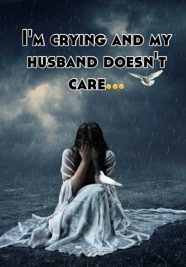 T doesn when care your husband How Would