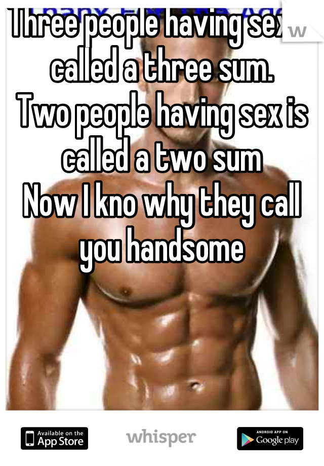 Three People Having Sex Is Called A Sum Two