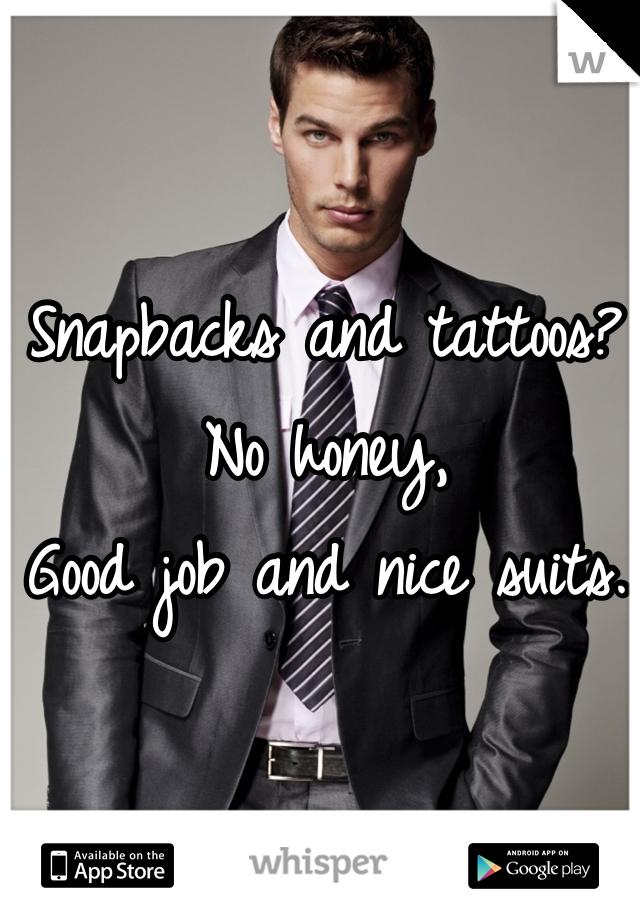 Snapbacks and tattoos no honey