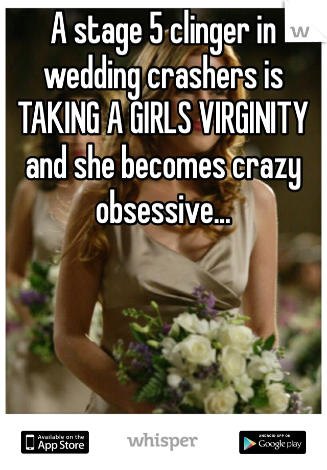 A Stage 5 Clinger In Wedding Crashers Is Taking S Virginity And She Becomes Crazy