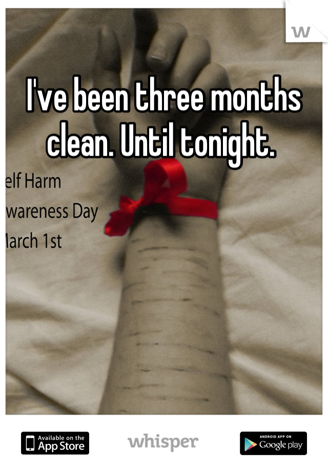 I've been three months clean. Until tonight.