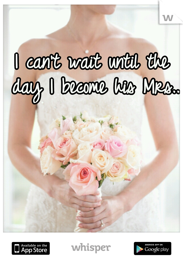 I can't wait until the day I become his Mrs..