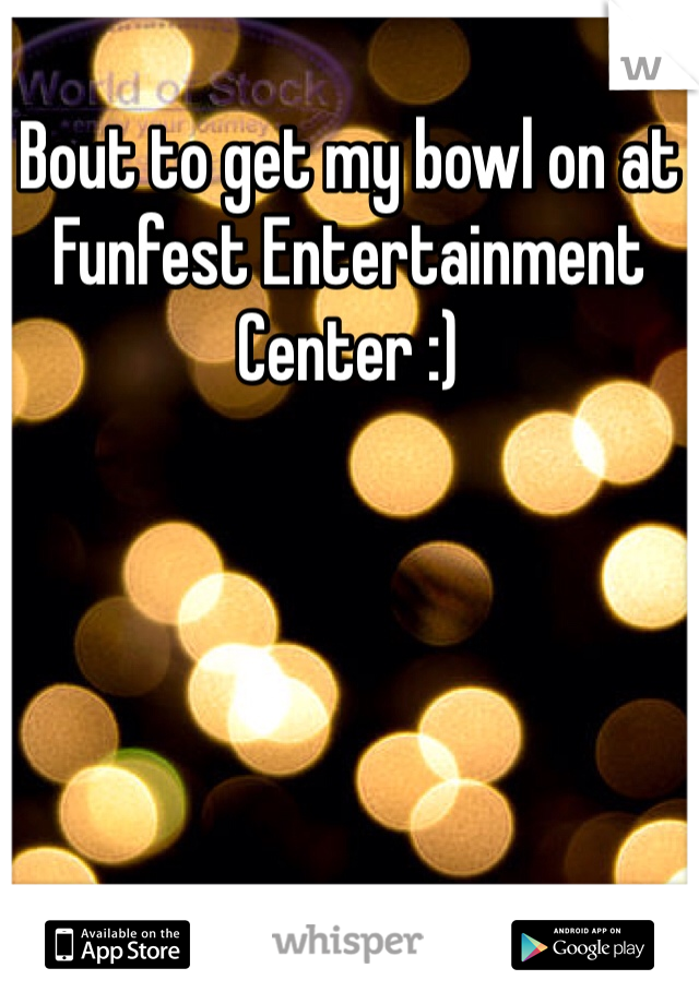 Bout to get my bowl on at Funfest Entertainment Center :)