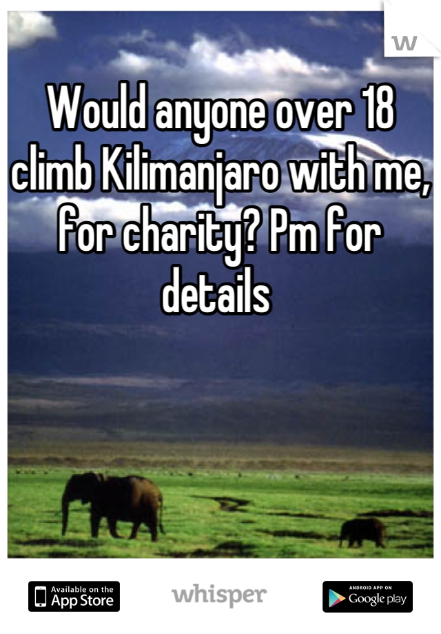Would anyone over 18 climb Kilimanjaro with me, for charity? Pm for details