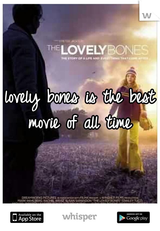 lovely bones is the best movie of all time
