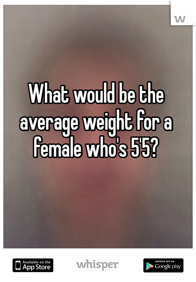 What would be the average weight for a female who's 5'5?