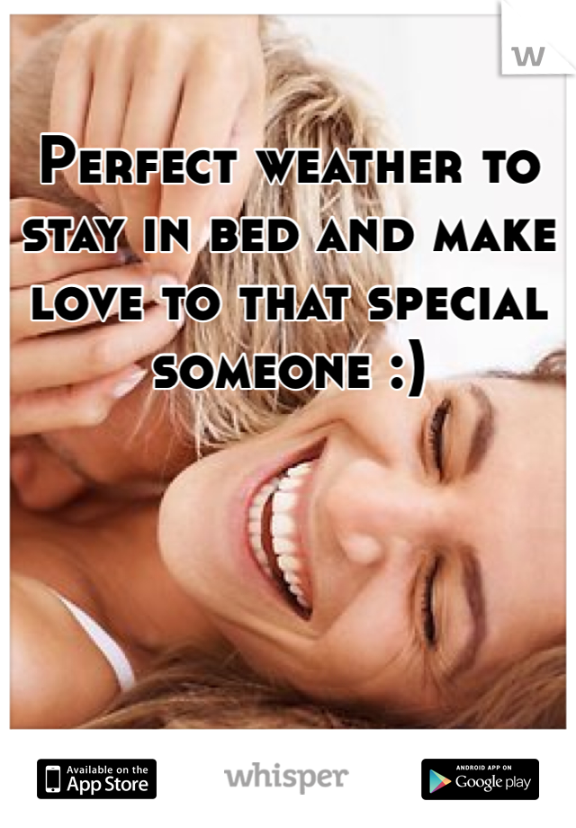 Perfect weather to stay in bed and make love to that special someone :)