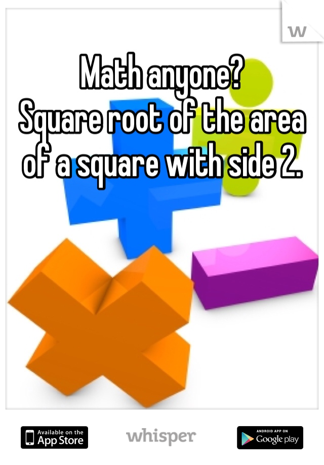 Math anyone?  Square root of the area of a square with side 2.