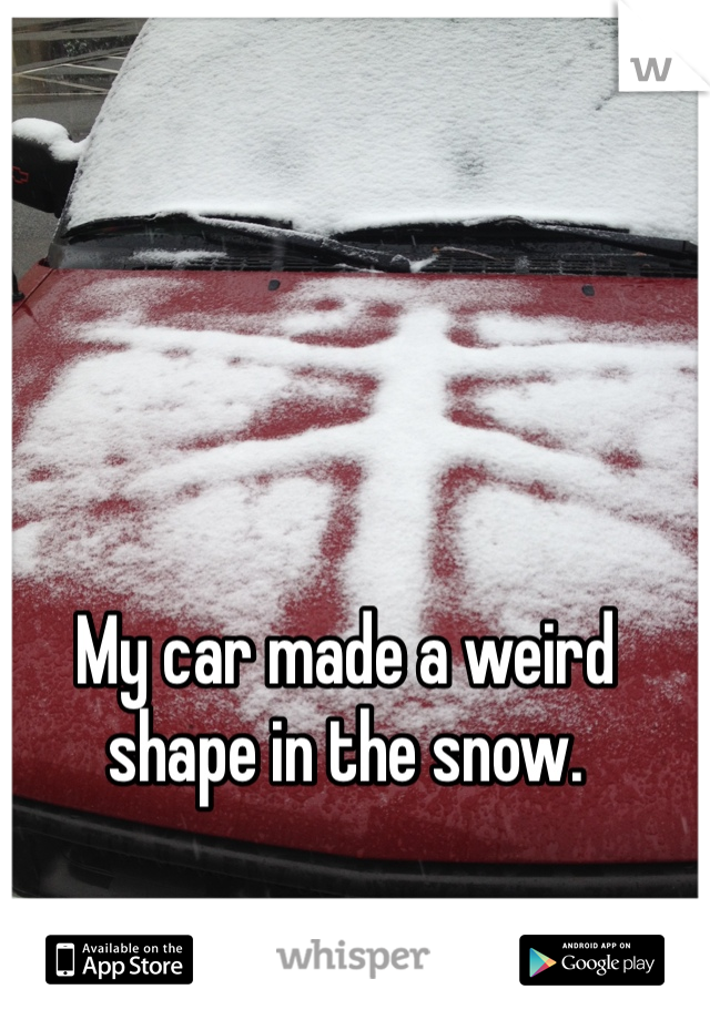 My car made a weird shape in the snow.