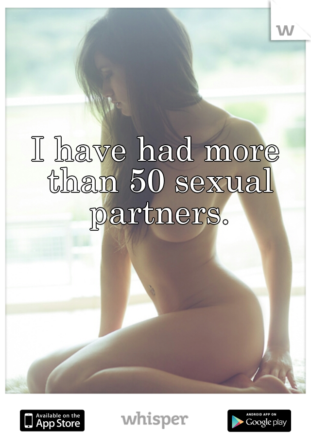 I have had more than 50 sexual partners.
