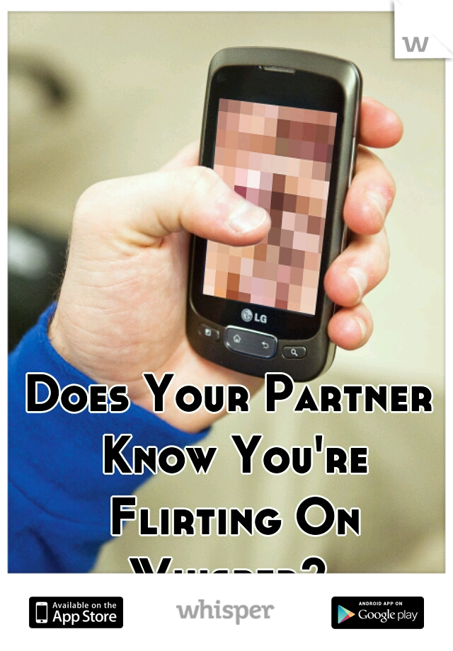 Does Your Partner Know You're Flirting On Whisper?