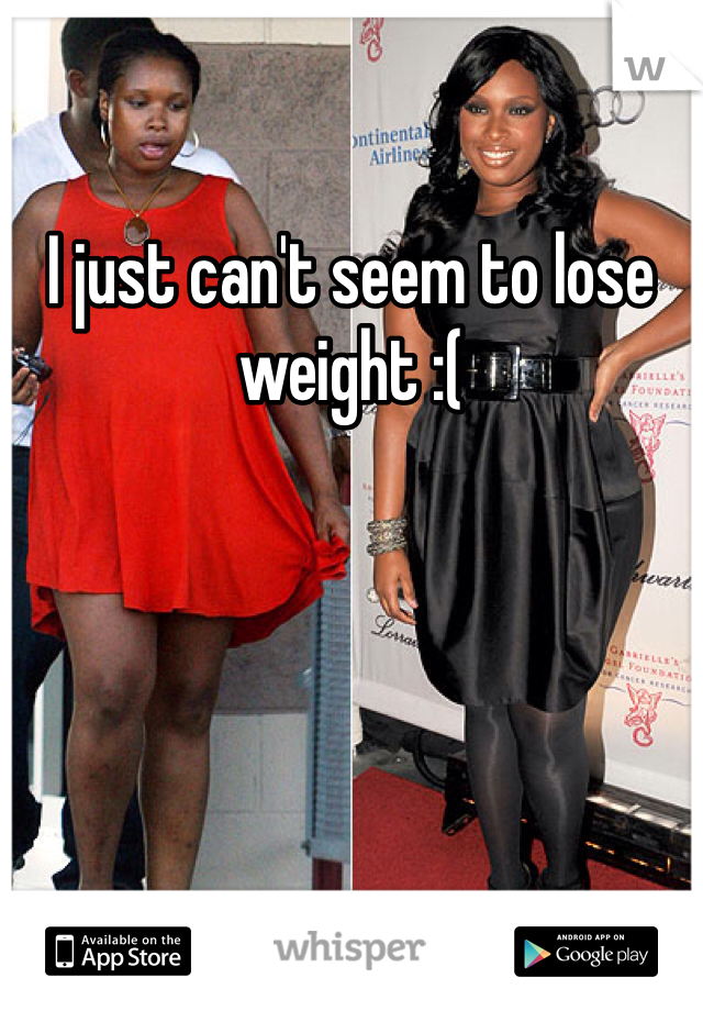 I just can't seem to lose weight :(