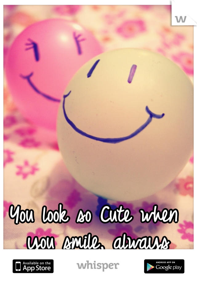 You look so Cute when you smile, always SMILE :)