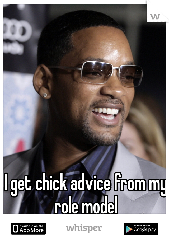 I get chick advice from my role model
