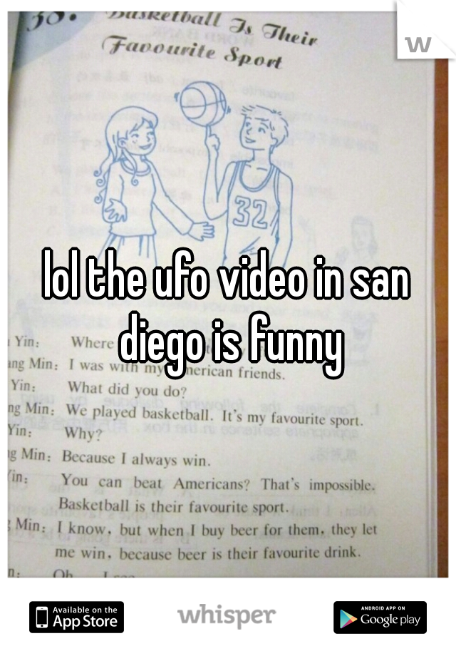 lol the ufo video in san diego is funny