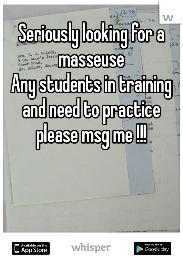 Seriously looking for a masseuse  Any students in training and need to practice  please msg me !!!