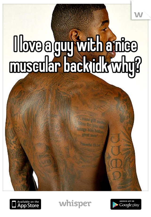 I love a guy with a nice muscular back idk why?