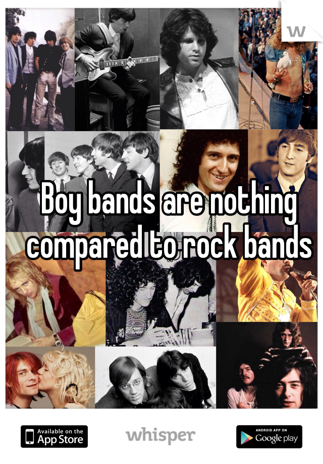 Boy bands are nothing compared to rock bands
