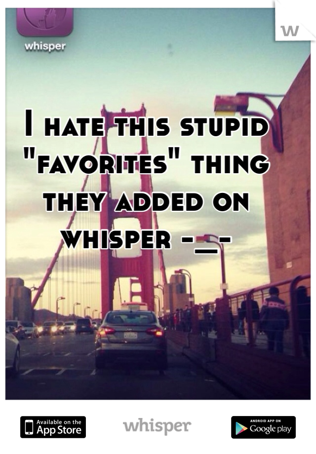 """I hate this stupid """"favorites"""" thing they added on whisper -_-"""