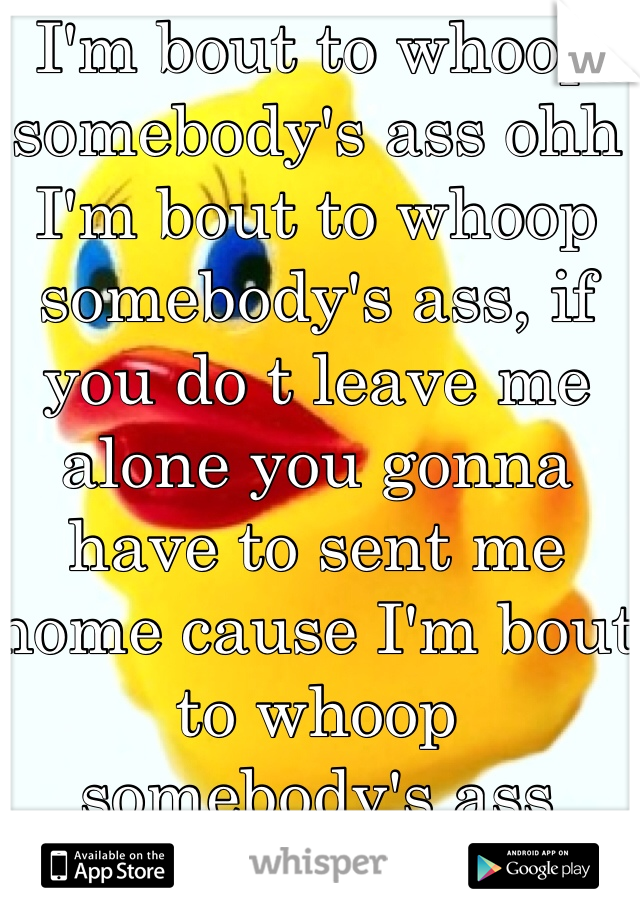 i m going to whip somebody s ass