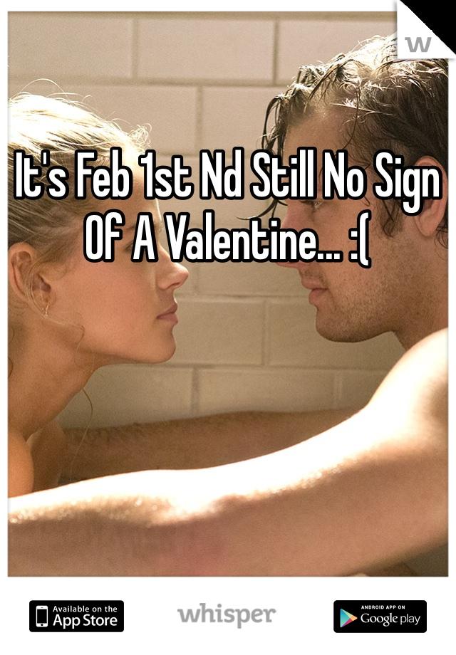 It's Feb 1st Nd Still No Sign Of A Valentine... :(