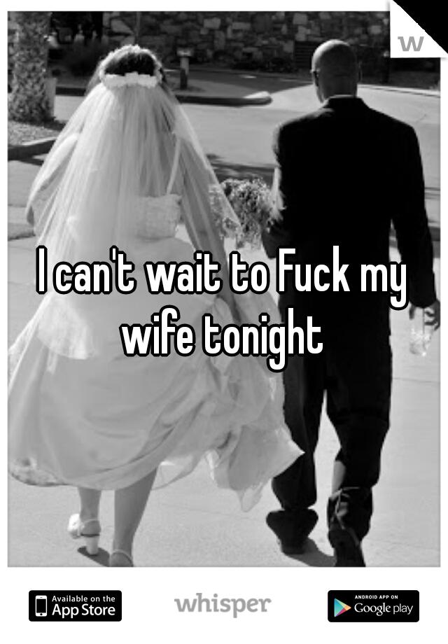 fuck my wife tonight