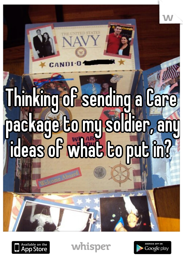 Thinking of sending a Care package to my soldier, any ideas of what to put in?