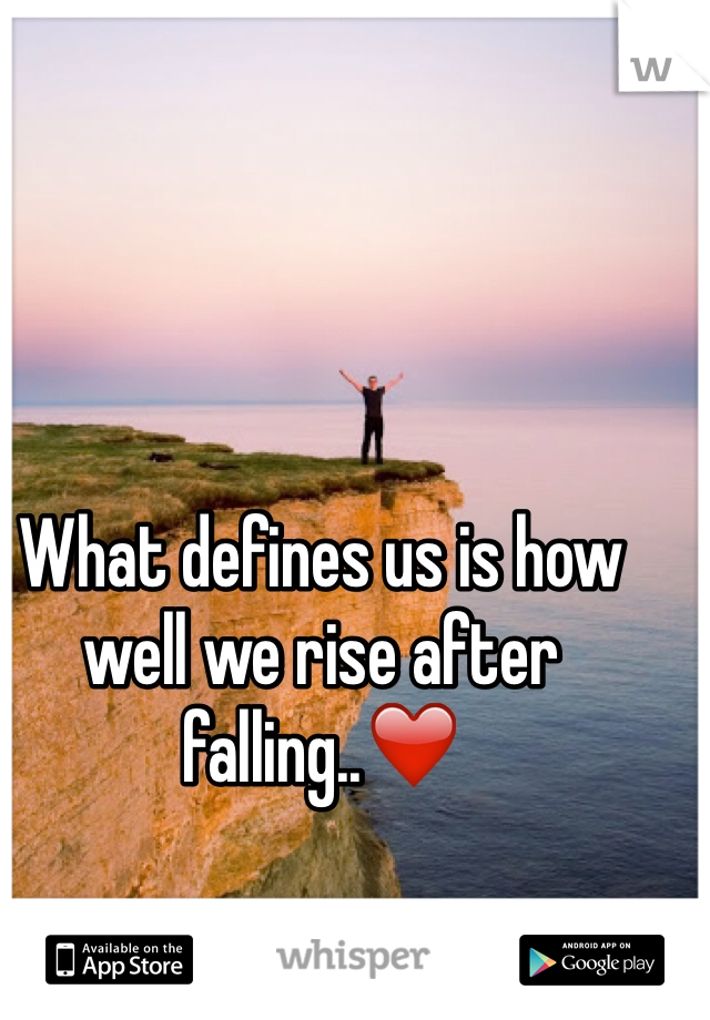 What defines us is how well we rise after falling..❤️