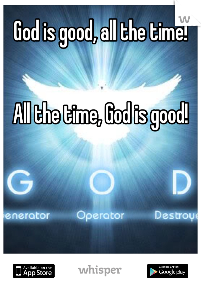 God is good, all the time!   All the time, God is good!