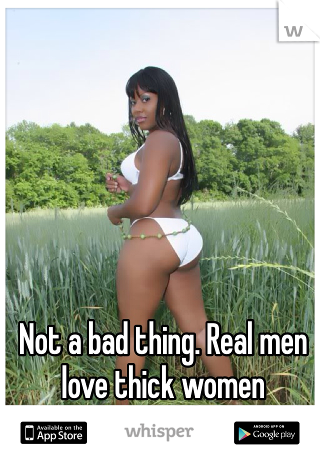 Women thick men love Why Fat
