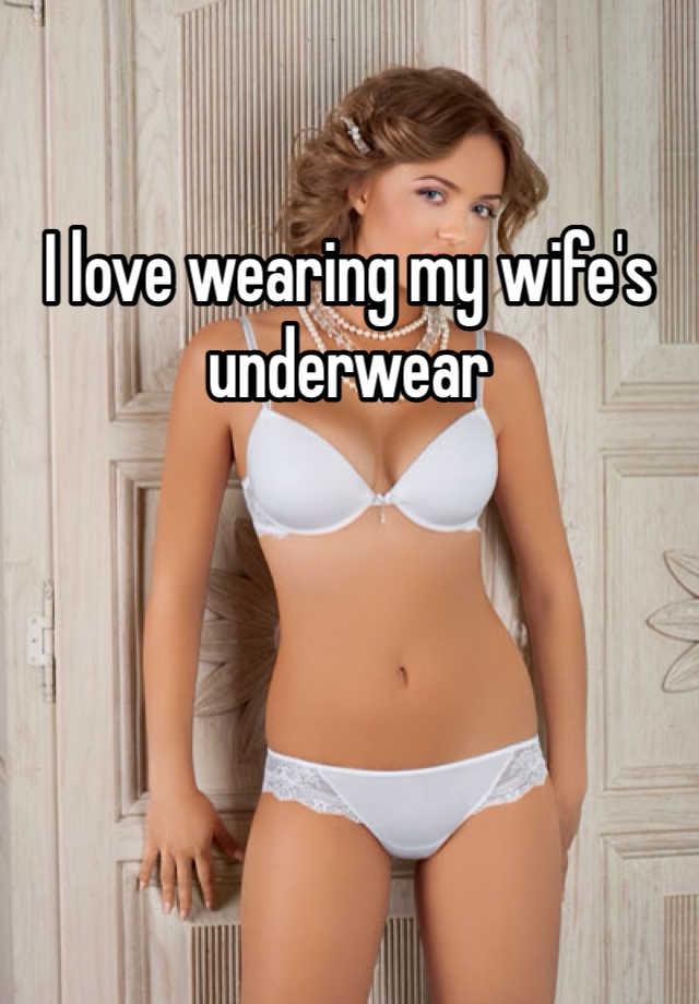 I love wearing my wifes underwear
